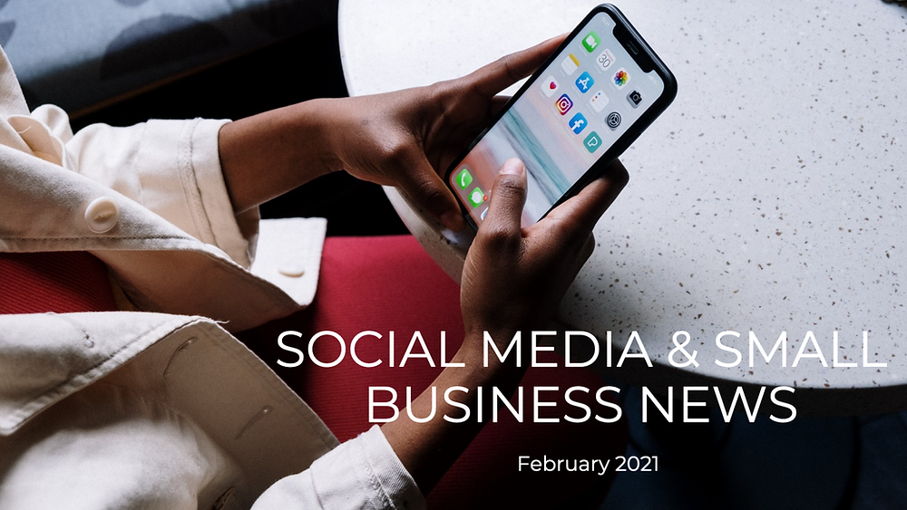 Social media news and small business news for February 2021