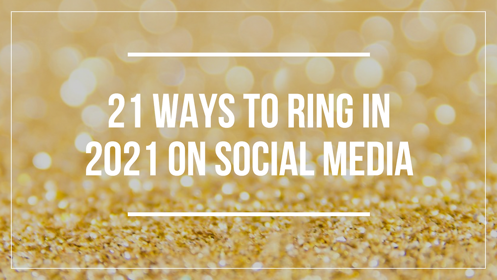 21 ways to ring in 2021 on social media