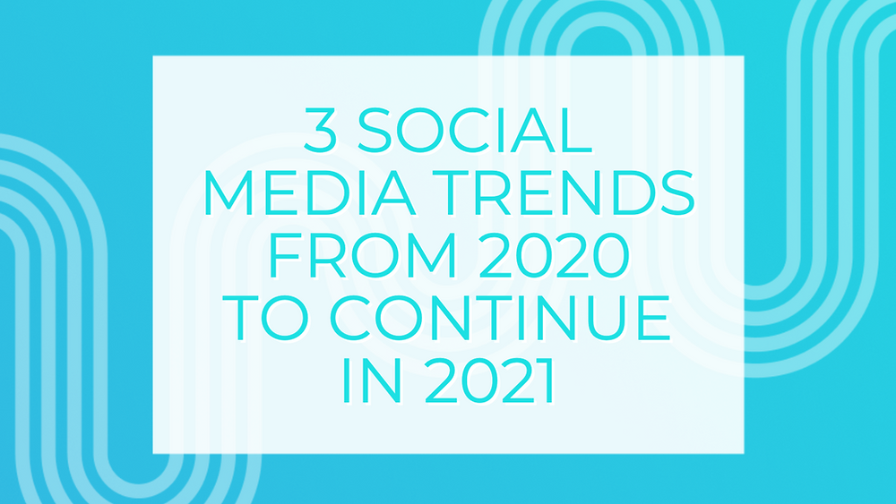 3 social media trends from 2020 to continue in 2021