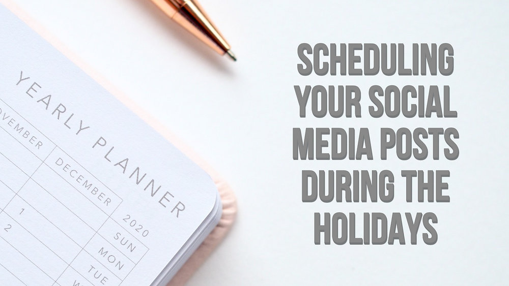 The importance of scheduling your social media posts during the holidays