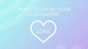 Ways to show your customers love this mo