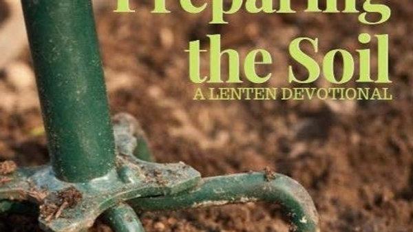 Preparing the Soil: A Lenten Devotional
