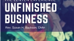 The Lenten Experience: Unfinished Business
