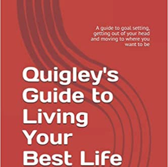 Quigley's Guide to Living Your Best Life
