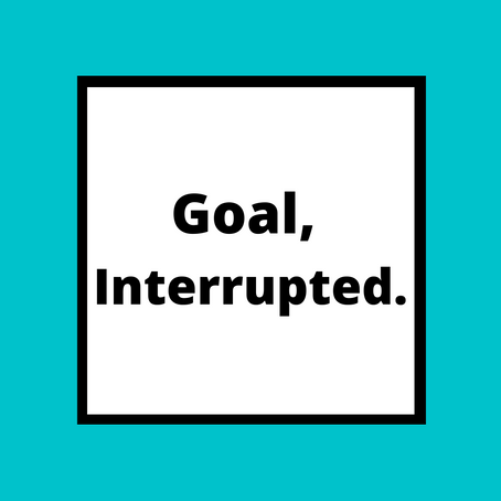 Goal, Interrupted.