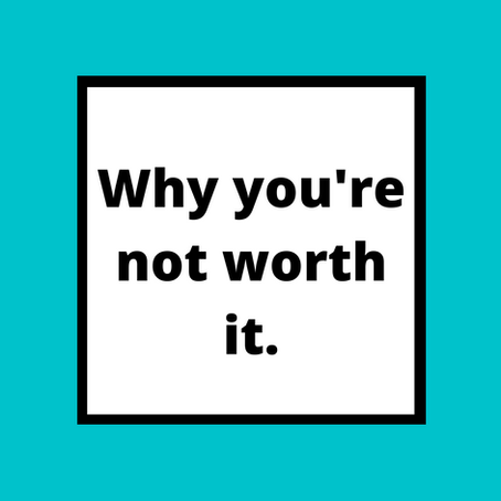 Why you're not worth it.