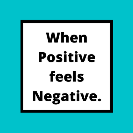 When Positive feels Negative