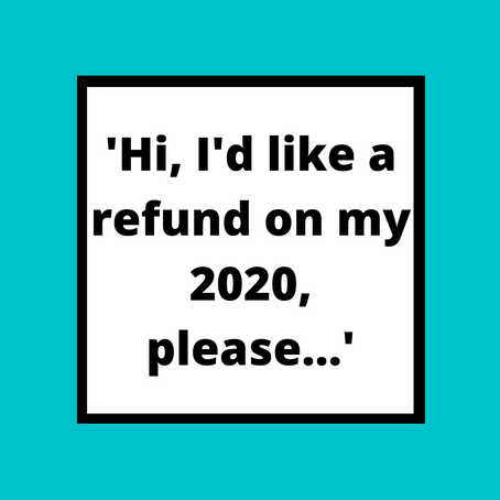'Hi, I'd like a refund on my 2020, please...'