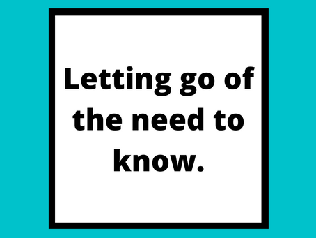 Letting go of the need to know