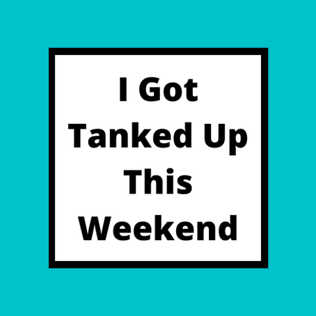 I got tanked up this weekend...