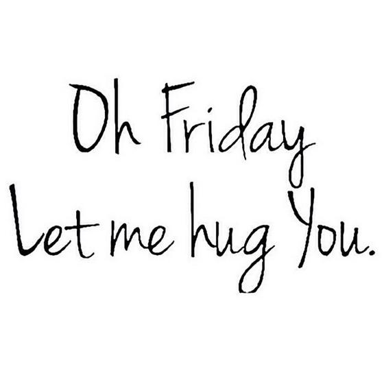 It's Friday!  AKA: Friyay!
