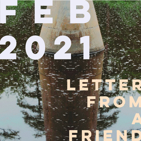 LETTER FROM A FRIEND : FEB 2021