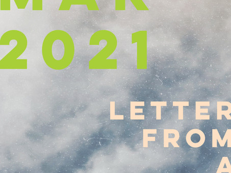 LETTER FROM A FRIEND : MAR 2021