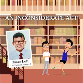 """""""An Inconsiderate Act"""" by Marc Loh, P5"""