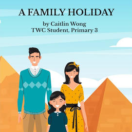 """""""A Family Holiday"""" by Caitlin Wong, P3"""