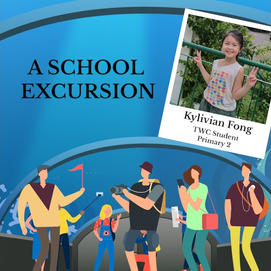 """""""A School Excursion"""" by Kylivian Fong, P2"""