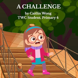 """""""A Challenge"""" by Caitlin Wong, P4"""