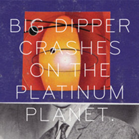 Big Dipper - Crashes On The Platinum Planet
