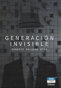 Generación invisible || Roberto Delgado Ríos
