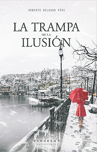 La trampa de la ilusión || Roberto Delgado Ríos