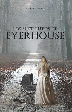Los sustitutos de Eyerhouse || Alex R. Ander