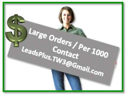 Large Orders / Over 1000 - Contact LeadsPlus.TW3@Gmail.com