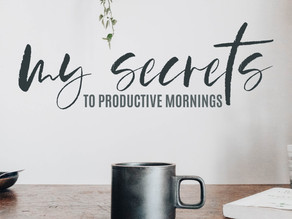 My Secrets To Productive Mornings: From Snoozer To Early Bird