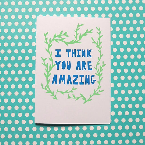 I Think You Are Amazing Greetings Card