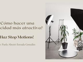 ¿Cómo hacer una publicidad más atractiva? ¡Haz Stop motions!