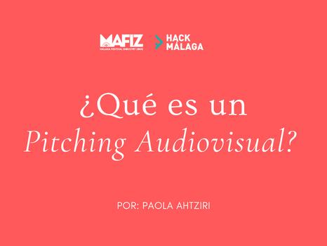 Parte II. ¿Qué es un pitching? | 2do reto Hack Mafiz Málaga