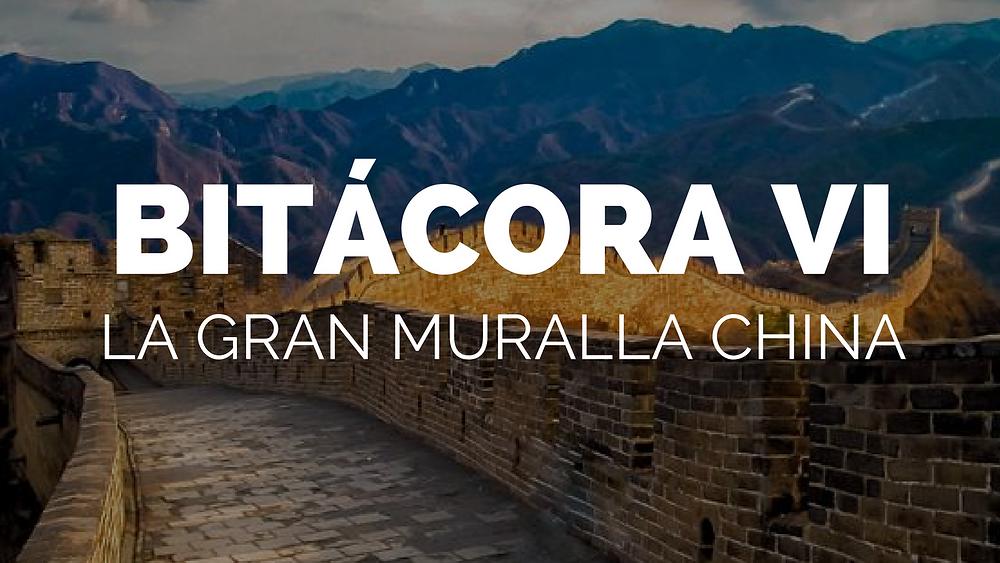 Bitácora VI: La Gran Muralla China | Paola Ahtziri