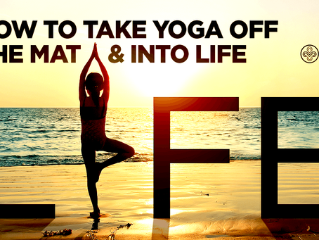 How to take yoga off the mat & into life