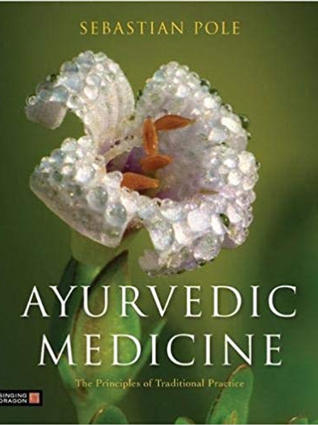 Ayurvedic Medicine: The Principles of Traditional Practice 1st Edition
