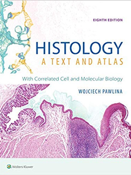Histology: A Text and Atlas: With Correlated Cell and Molecular Biology Eighth,