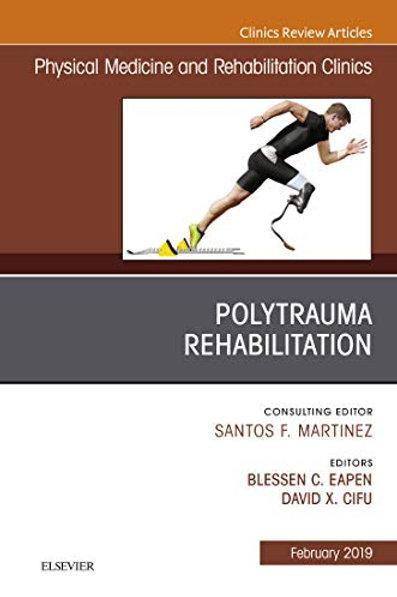 Polytrauma Rehabilitation, An Issue of Physical Medicine and Rehabilitation Clin