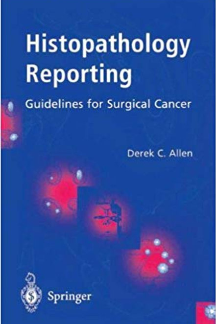 Histopathology Reporting: Guidelines for Surgical Cancer 1st Edition