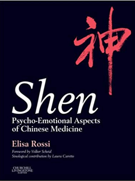 Shen: Psycho-Emotional Aspects of Chinese Medicine 1st Edition