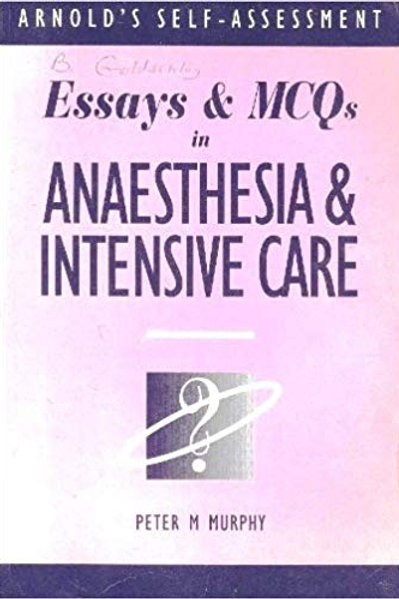 Essays and MCQs in Anaesthesia and Intensive Care (Arnold's Self-Assessment) 1st