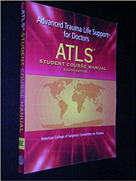 ATLS: Advanced Trauma Life Support for Doctors (Student Course Manual), 8th Edit
