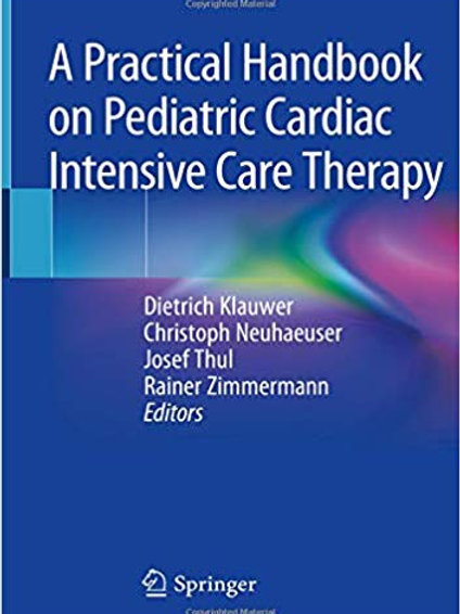 A Practical Handbook on Pediatric Cardiac Intensive Care Therapy 1st ed. 2019 Ed
