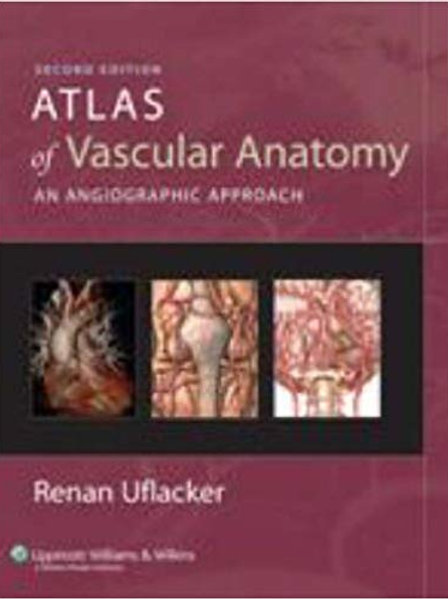 Atlas of Vascular Anatomy: An Angiographic Approach Second Edition