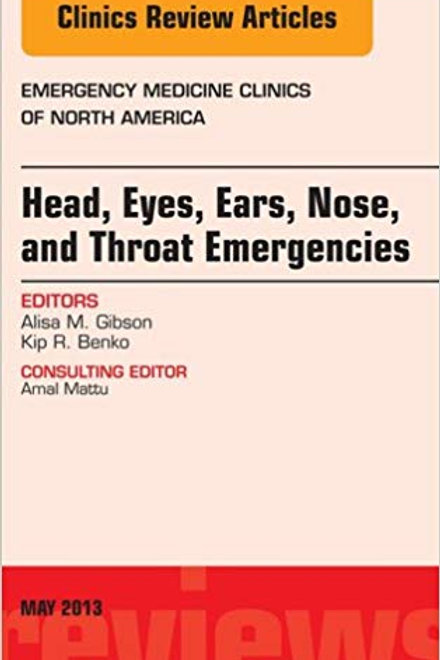 Head, Eyes, Ears, Nose, and Throat Emergencies, An Issue of Emergency Medicine C