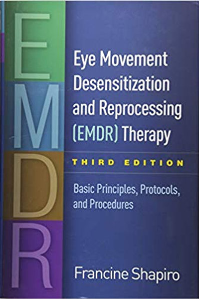 Eye Movement Desensitization and Reprocessing (EMDR) Therapy, Third Edition: Bas