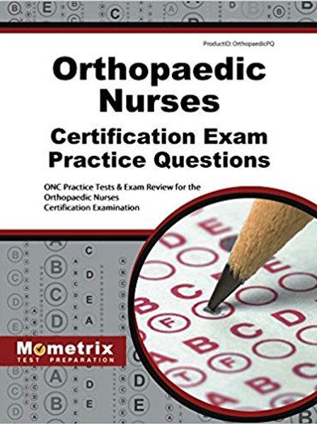 Orthopaedic Nurses Certification Exam Practice Questions: ONC Practice Tests & E