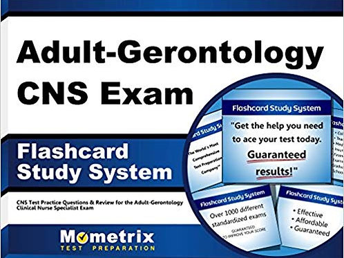 Adult-Gerontology CNS Exam Flashcard Study System: CNS Test Practice Questions &