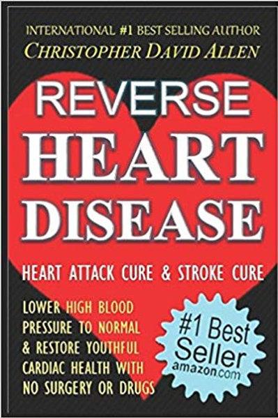 REVERSE HEART DISEASE - HEART ATTACK CURE & STROKE CURE - LOWER HIGH BLOOD PRESS