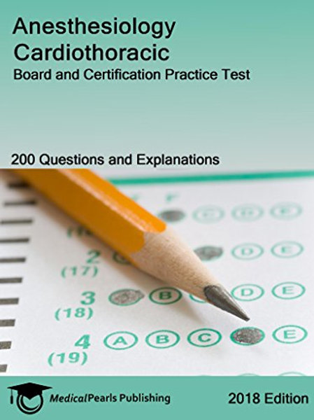 Anesthesiology Cardiothoracic: Board and Certification Practice Test