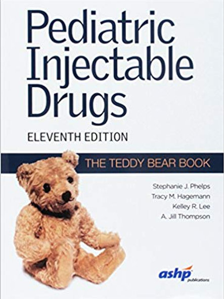 Pediatric Injectable Drugs: The Teddy Bear Book 11th Edition