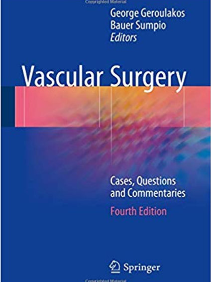 Vascular Surgery: Cases, Questions and Commentaries 4th ed. 2018 Edition