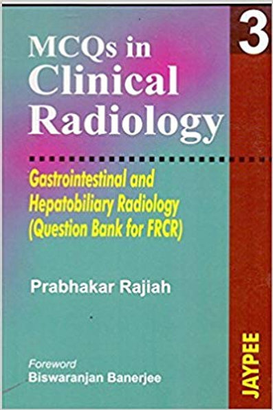 MCQs in Clinical Radiology Gastro Hepato Radiology (v. 3)